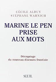 Marine Le Pen prise aux mots : Décryptage du nouveau discours frontiste par Cécile Alduy