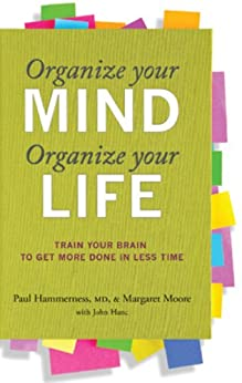 Organize Your Mind, Organize Your Life: Train Your Brain to Get More Done in Less Time by [Moore, Margaret, Hammerness, Paul]