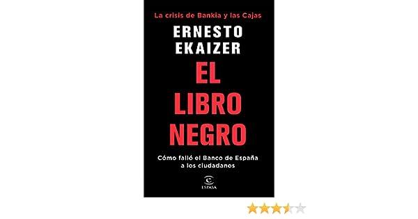 El libro negro: La crisis de Bankia y Las Cajas. Cómo falló el Banco de España a los ciudadanos eBook: Ernesto Ekaizer: Amazon.es: Tienda Kindle