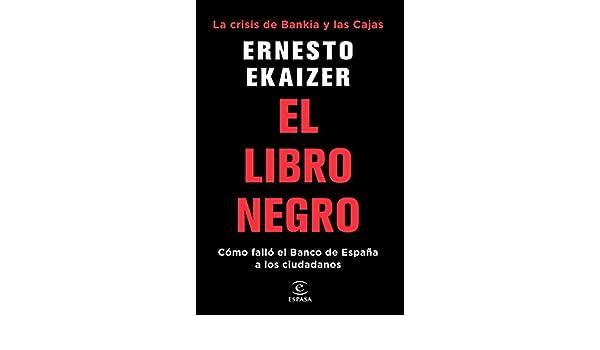 Amazon.com: El libro negro: La crisis de Bankia y Las Cajas. Cómo falló el Banco de España a los ciudadanos (Spanish Edition) eBook: Ernesto Ekaizer: Kindle ...