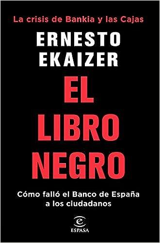 El libro negro: La crisis de Bankia y Las Cajas. Cómo falló el Banco de España a los ciudadanos Fuera de colección: Amazon.es: Ekaizer, Ernesto: Libros