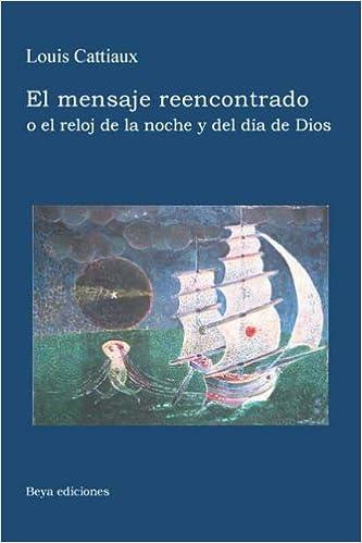 El mensaje reencontrado: o el reloj de la noche y del día de Dios (Spanish Edition): Louis Cattiaux: 9782960036497: Amazon.com: Books