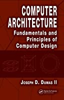 Computer Architecture: Fundamentals and Principles of Computer Design Front Cover