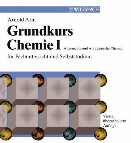 Grundkurs Chemie I: Allgemeine und Anorganische Chemie für Fachunterricht und Selbststudium