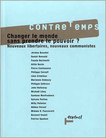 Lire en ligne Changer le monde sans prendre le pouvoir : Nouveaux libertaires, nouveaux communistes pdf, epub