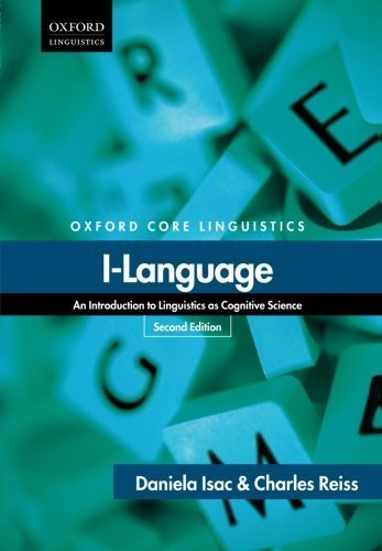 I-Language: An Introduction to Linguistics as Cognitive Science (Oxford Core Linguistics) by Daniela Isac (2013-01-06)