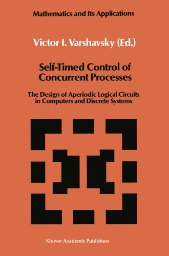 Self-Timed Control of Concurrent Processes: The Design of Aperiodic Logical Circuits in Computers and Discrete Systems (