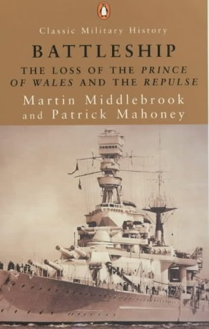 Battleship: The Loss of the Prince of Wales and the Repulse (Penguin Classic Military History S.)