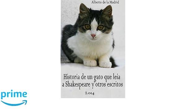 Historia de un gato que leía a Shakespeare y otros escritos (Spanish Edition): Alberto de la Madrid: 9781506162201: Amazon.com: Books