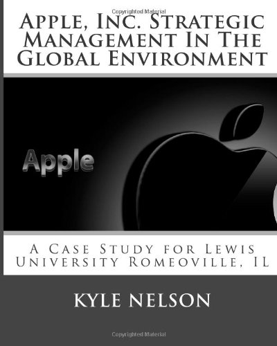 Apple, Inc  Strategic Management In The Global Environment: A Case