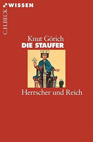 Die Staufer: Herrscher und Reich