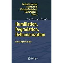 Humiliation, Degradation, Dehumanization: Human Dignity Violated