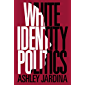 White Identity Politics (Cambridge Studies in Public Opinion and Political Psychology)