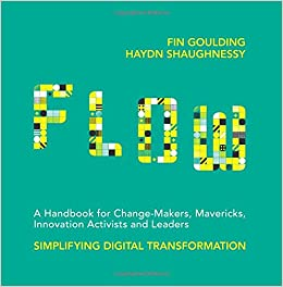 Flow a handbook for change makers mavericks innovation activists flow a handbook for change makers mavericks innovation activists and leaders fin goulding haydn shaughnessy 9781527209855 amazon books fandeluxe Images