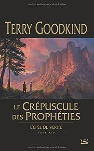 L'Épée de vérité, tome 14 : Le Crépuscule des Prophéties  par Terry Goodkind
