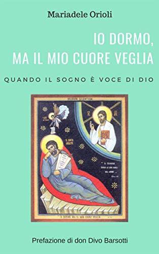 Io dormo, ma il mio cuore veglia: Quando il sogno è voce di Dio (Italian Edition)