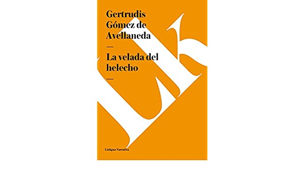 Amazon.com: La velada del helecho (Spanish Edition) eBook: Gertrudis Gómez de Avellaneda: Kindle Store