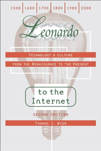 Leonardo to the Internet: Technology and Culture from the Renaissance to the Present (Johns Hopkins Studies in the Histo
