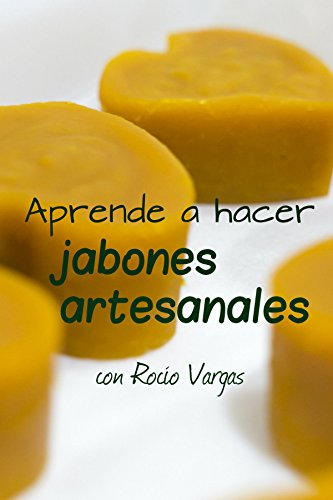 Aprende a hacer jabones artesanales (Spanish Edition)