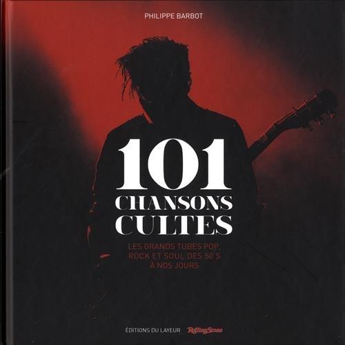 101 chansons cultes : Les grands tubes pop rock et soul des 50's à nos jours Relié – 28 juin 2018 Philippe Barbot Editions du Layeur 2915126461 Histoire de la musique