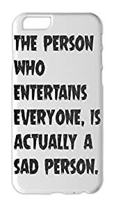 the person who entertains everyone, is actually a sad Iphone 6 plus case