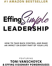 Effing Simple Leadership: How to Take Back Control and Make an Impact on Every Part of Your Life