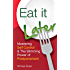 Eat It Later: An Intuitive Eating Program For Losing Weight Without Dieting