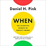 When: The Scientific Secrets of Perfect Timing | Daniel H. Pink