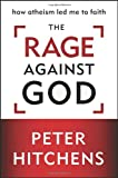 """""""The Rage Against God - How Atheism Led Me to Faith"""" av Peter Hitchens"""