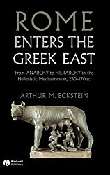 Rome Enters the Greek East: From Anarchy to Hierarchy in the Hellenistic Mediterranean, 230-170 BC