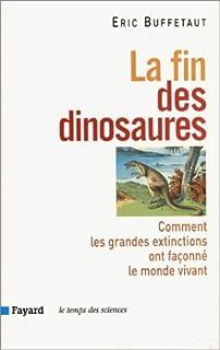 La fin des dinosaures : comment les grandes extinctions ont façonné le monde vivant, Buffetaut, Eric