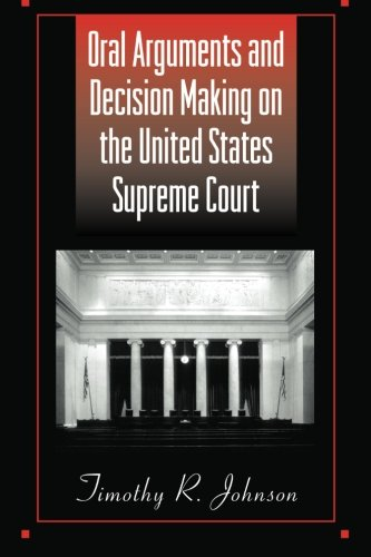 Oral Arguments and Decision Making on the United States Supreme Court (SUNY series in American Constitutionalism) (Best Supreme Court Oral Arguments)