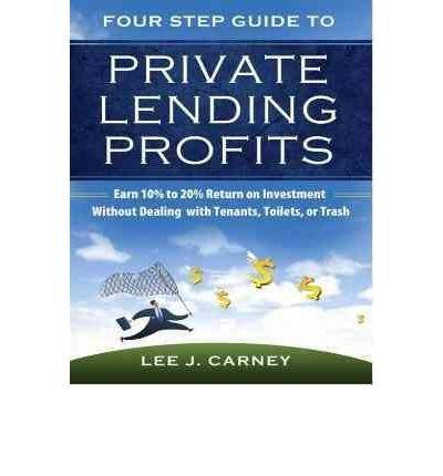 Read Online [(Four Step Guide to Private Lending Profits )] [Author: Lee J Carney] [Apr-2012] PDF