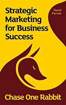 Chase One Rabbit: Strategic Marketing for Business Success: 63 Tips, Techniques and Tales  for Creative Entrepreneurs (English Edition) por [Parrish, David]