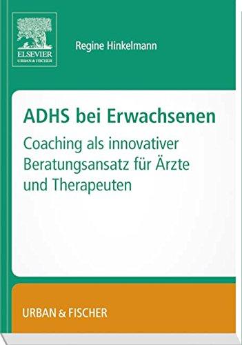 ADHS bei Erwachsenen: – Coaching als innovativer Beratungsansatz für Ärzte und Therapeuten.