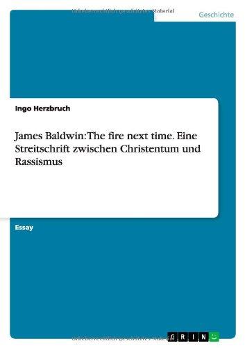 James Baldwin: The fire next time. Eine Streitschrift zwischen Christentum und Rassismus (German Edition)