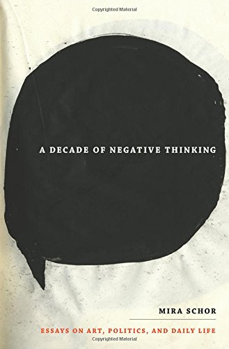 A Decade of Negative Thinking: Essays on Art, Politics, and Daily Life ebook