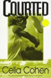 Courted, Celia Cohen, 156280166X