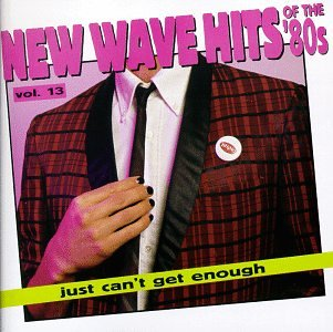 Just Can't Get Enough: New Wave Hits of the '80s, Vol. 13 (Best New Wave Hits)