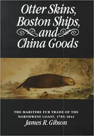 Book Otter Skins, Boston Ships, and China Goods: The Maritime Fur Trade of the Northwest Coast, 1785-1841