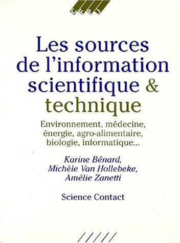 Les sources de l'information scientifique et technique: Environnement, médecine, énergie, agroalimentaire, biologie, informatique (Science contact) (French Edition)