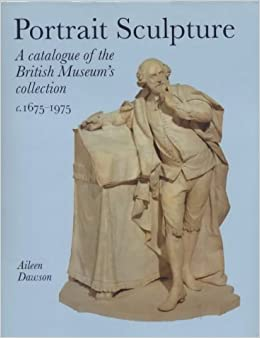 Portrait Sculpture in the British Museum: A Catalogue of the British Museum Collection, c.1675-1975 (Scholarly)