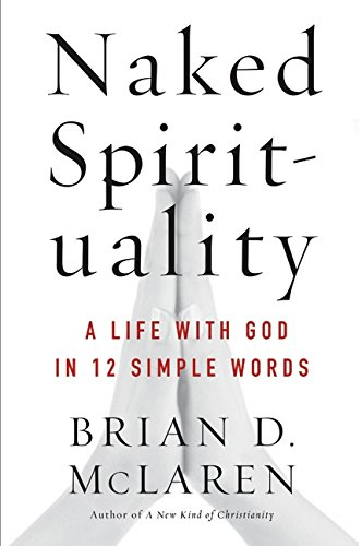 Cover of Naked Spirituality: A Life with God in 12 Simple Words