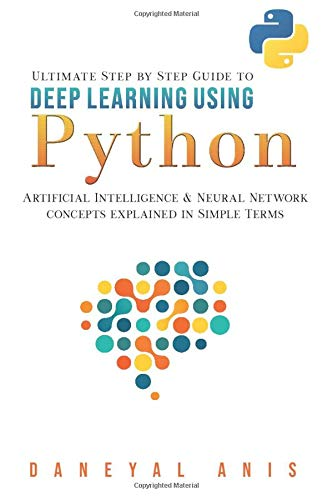 Ultimate Step by Step Guide to Deep Learning