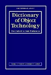 Dictionary of Object Technology: The Definitive Desk Reference (SIGS Reference Library)