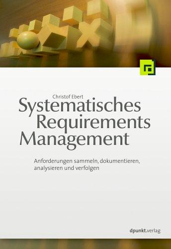 Systematisches Requirements Management: Anforderungen ermitteln, spezifizieren, analysieren und verfolgen
