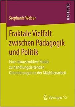 Book Fraktale Vielfalt zwischen Pädagogik und Politik: Eine rekonstruktive Studie zu handlungsleitenden Orientierungen in der Mädchenarbeit