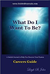 What Do I Want To Be?: A Guided Journal to Discover Your Passion