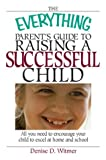 Everything Parent's Guide to Raising a Successful Child, Denise D. Witmer, 1593370431