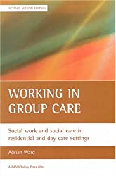 Working in Group Care: Social Work and Social Care in Residential and Day Care Settings